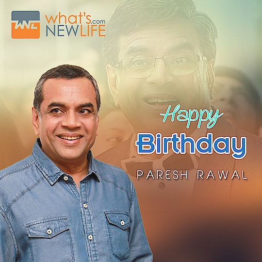 What's New life wishes to a versatile actor& comedian in Bollywood Movie, he is also a Politician, none other than actor #pareshrawal  very happy birthday today.  #WNL #happybirthday #wishes
