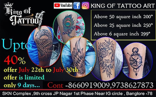 Best offer up to 40% discount July 22nd to  July 30th king of tattoo studio Cont-8660919009, 9738627873 Address- SKN Complex, 1st floor, 9th cross,JP Nagar 1st phase ,IG circle, Bangalore -78
